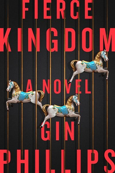 Fierce Kingdom: A Novel by Gin Phillips