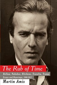 The Rub Of Time: Bellow, Nabokov, Hitchens, Travolta, Trump: Essays And Reportage, 1986-2017