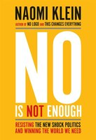 Book No Is Not Enough: Resisting The New Shock Politics And Winning The World We Need by Naomi Klein