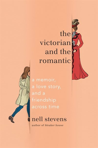 The Victorian And The Romantic: A Memoir, A Love Story, And A Friendship Across Time by Nell Stevens