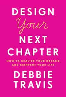 Design Your Next Chapter: How To Realize Your Dreams And Reinvent Your Life by Debbie Travis