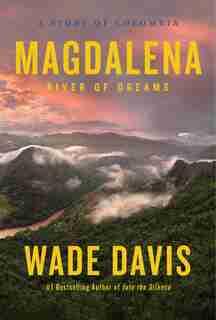Magdalena: River Of Dreams de Wade Davis