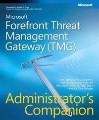 Microsoft Forefront Threat Management Gateway (tmg) Administrator's Companion