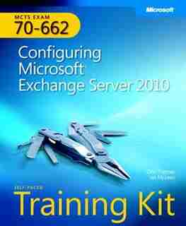 Self-paced Training Kit (exam 70-662) Configuring Microsoft Exchange Server 2010 (mcts): Configuring Microsoft Exchange Server 2010 by Ian McLean