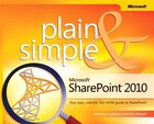Microsoft Sharepoint 2010 Plain & Simple: Learn The Simplest Ways To Get Things Done With…