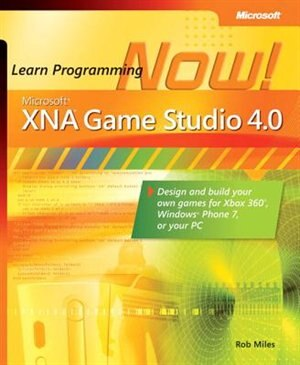 Microsoft Xna Game Studio 4.0: Learn Programming Now! by Rob Miles