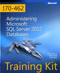 Training Kit (exam 70-462) Administering Microsoft Sql Server 2012 Databases (mcsa): Administering…