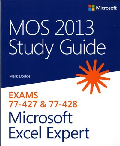 Mos 2013 Study Guide For Microsoft Excel Expert by Mark Dodge