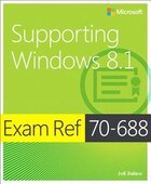 Exam Ref 70-688 Supporting Windows 8.1 (mcsa): Supporting Windows 8.1