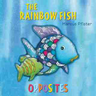 The Rainbow Fish Opposites by Marcus Pfister