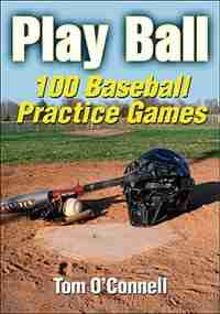 Play Ball: 100 Baseball Practice Games by Thomas O'Connell