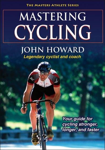 Mastering Cycling by John Howard