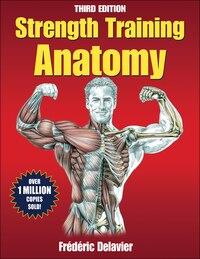 Strength Training Anatomy-3rd Edition