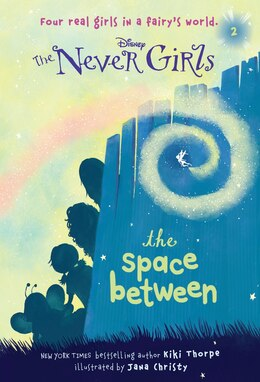 Book Never Girls #2: The Space Between (disney Fairies) by Kiki Thorpe