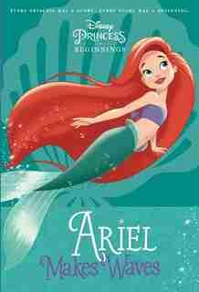 Disney Princess Beginnings: Ariel Makes Waves (disney Princess) by Liz Marsham
