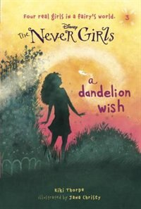 Book Never Girls #3: A Dandelion Wish (disney: The Never Girls) by Kiki Thorpe