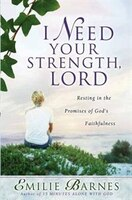 I Need Your Strength, Lord: Resting in the Promises of Gods Faithfulness