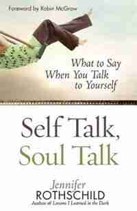 Self Talk, Soul Talk: What to Say When You Talk to Yourself by Jennifer Rothschild