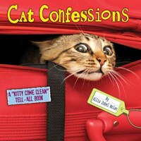 Cat Confessions: A Kitty Come Clean Tell-All Book