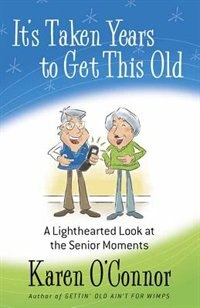 It's Taken Years To Get This Old: A Lighthearted Look at the Senior Moments
