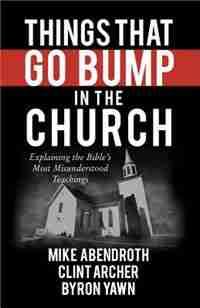 Things That Go Bump in the Church: Explaining the Bibles Most Misunderstood Teachings by Carl R. Trueman,