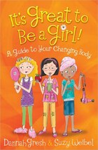 Its Great To Be A Girl!: A Guide To Your Changing Body