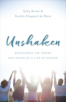 Book Unshaken: Praying Boldly For Your Family And Your Future by Neve, Cyndie De