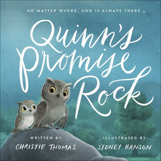 Quinn's Promise Rock: No Matter Where, God Is Always There by Christie Thomas