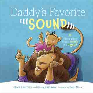 Daddy's Favorite Sound: What's Better Than A Woosh Or A Giggle? by Brock Eastman