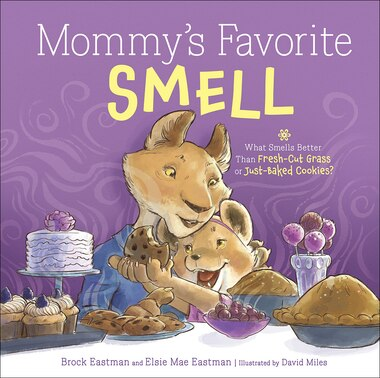Mommy's Favorite Smell: What Smells Better Than Fresh-cut Grass Or Just-baked Cookies? by Brock Eastman