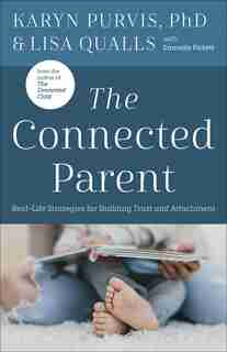 The Connected Parent: Real-life Strategies For Building Trust And Attachment by Lisa Qualls
