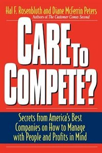 Care To Compete?: Secrets From America's Best Companies On How To Manage With People--and Profits…