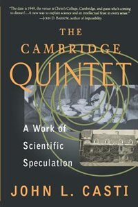 Book The Cambridge Quintet: A Work Of Scientific Speculation by John L. Casti