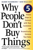 Why People Don't Buy Things: Five Five Proven Steps To Connect With Your Customers And Dramatically…