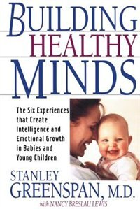 Building Healthy Minds: The Six Experiences that Create Intelligence and Emotional Growth in Babies…