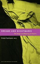 Dreams And Nightmares: The Origin And Meaning Of Dreams