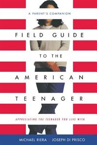 Field Guide to the American Teenager: A Parent's Companion by Michael Riera