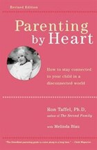 Parenting By Heart: How To Be In Charge, Stay Connected, And Instill Your Values, When It Feels…