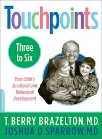 Touchpoints-Three to Six: Your Child's Emotional and Behavioral Development