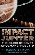 Impact Jupiter: The Crash Of Comet Shoemaker-levy 9