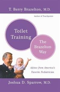Toilet Training-The Brazelton Way: The Brazelton Way