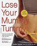 Lose Your Mummy Tummy: Flatten your stomach now-regardless of when you had your baby-using the…
