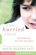The Hurried Child, 25th anniversary edition: 25th Anniversary Edition