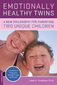 Emotionally Healthy Twins: A New Philosophy for Parenting Two Unique Children by Joan Friedman