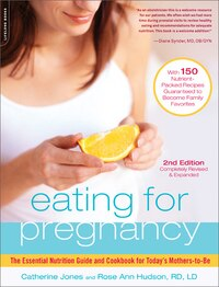 Eating for Pregnancy: The Essential Nutrition Guide and Cookbook for Today's Mothers-to-Be