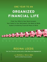 One Year to an Organized Financial Life: From Your Bills to Your Bank Account, Your Home to Your…