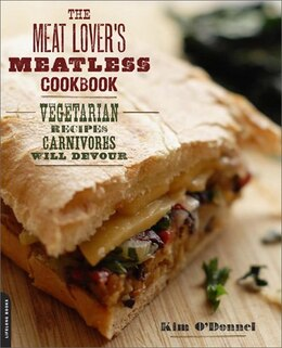 Book The Meat Lover's Meatless Cookbook: Vegetarian Recipes Carnivores Will Devour by Kim O'Donnel