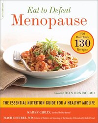 Eat to Defeat Menopause: The Essential Nutrition Guide for a Healthy Midlife--with More Than 130…