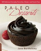 Paleo Desserts: 125 Delicious Everyday Favorites, Gluten- and Grain-Free