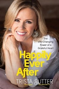 Book Happily Ever After: The Life-Changing Power of a Grateful Heart by Trista Sutter